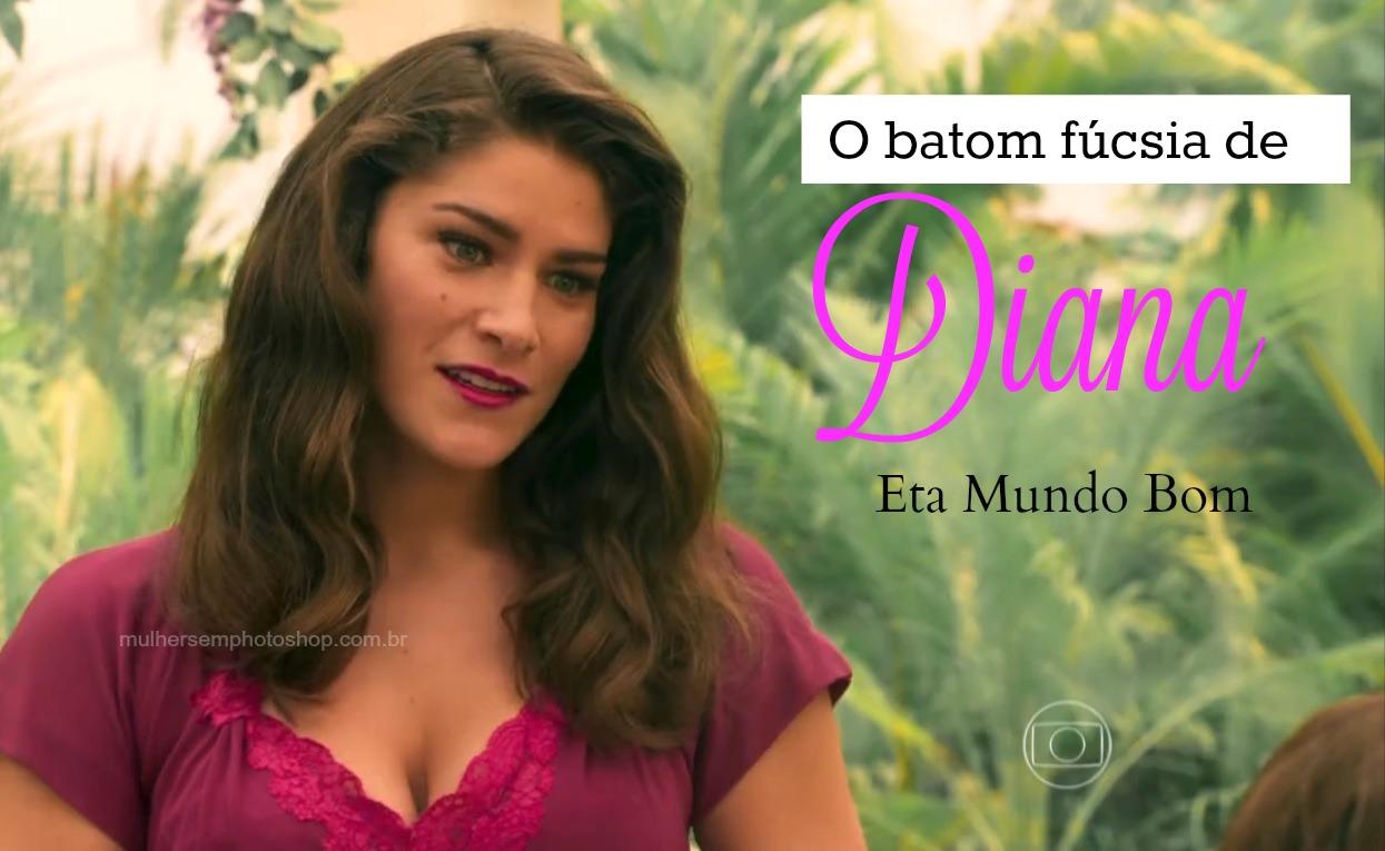 Batom de Diana - Priscila Fantin - Eta Mundo Bom